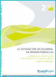 Documento Técnico de las ponencias de las I Jornadas de Adicciones sobre la Integracion Sociolaboral en Drogodependencias